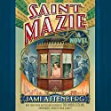 Saint Mazie: A Novel Audiobook by Jami Attenberg Narrated by Tavia Gilbert
