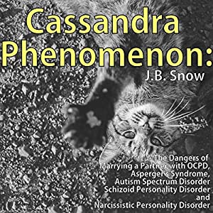 Cassandra Phenomenon: The Dangers of Marrying a Partner with OCPD, Asperger's Syndrome, Autism Spectrum Disorder, Schizoid Personality Disorder, and Narcissistic Disorder Audiobook