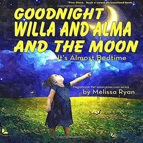 Goodnight Willa and Alma and the Moon, It's Almost Bedtime: Personalized Children's Books, Personalized Gifts, and Bedtime Stories (A Magnificent Me! estorytime.com Series) PDF