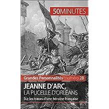 Jeanne d'Arc, la Pucelle d'Orléans: Sur les traces d'une héroïne française (Grandes Personnalités t. 28) (French Edition)