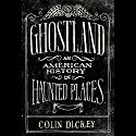 Ghostland: An American History in Haunted Places Audiobook by Colin Dickey Narrated by Jon Lindstrom