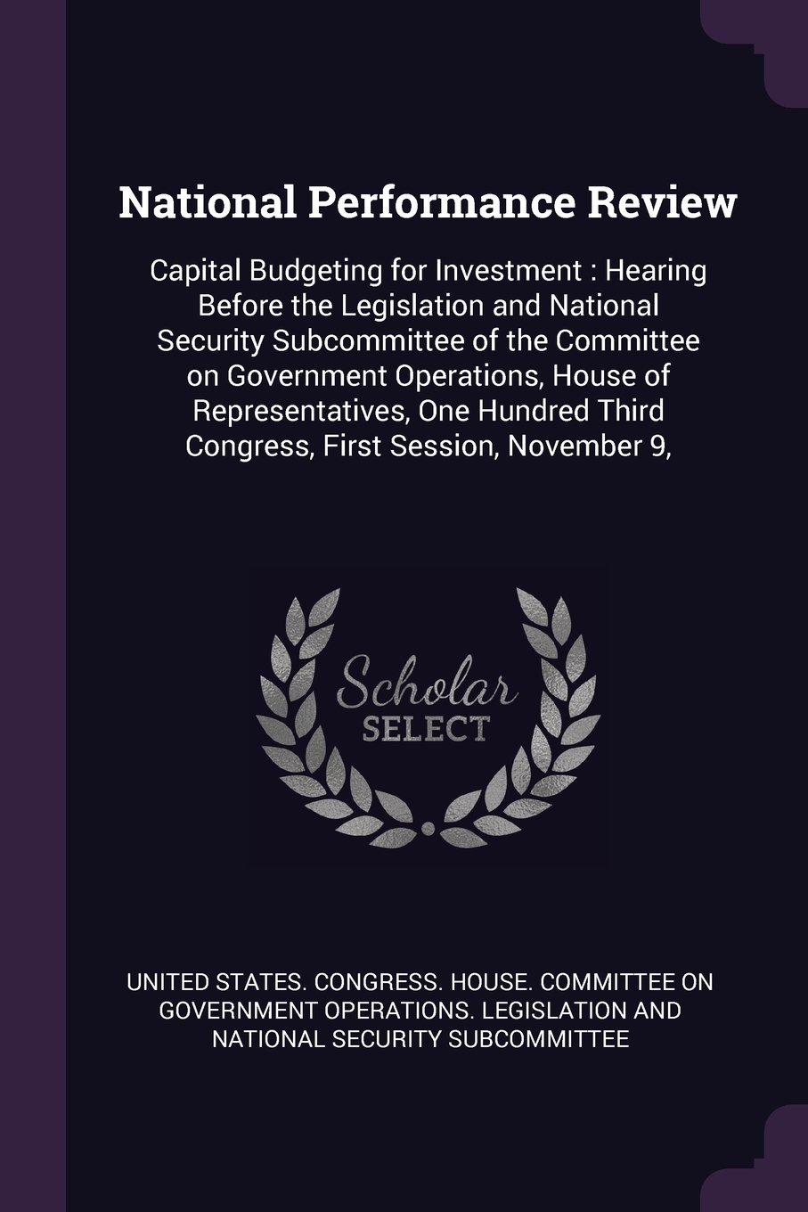 Download National Performance Review: Capital Budgeting for Investment: Hearing Before the Legislation and National Security Subcommittee of the Committee on Third Congress, First Session, November 9, ebook