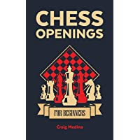 Chess Openings for Beginners: The Complete Chess Guide to Strategies and Opening Tactics to Start Playing like a…