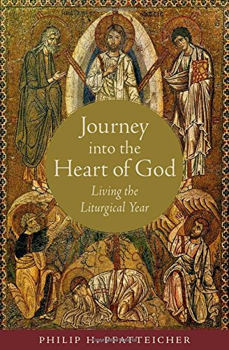 Journey into the Heart of God: Living the Liturgical Year [Philip H. Pfatteicher] (Tapa Dura)