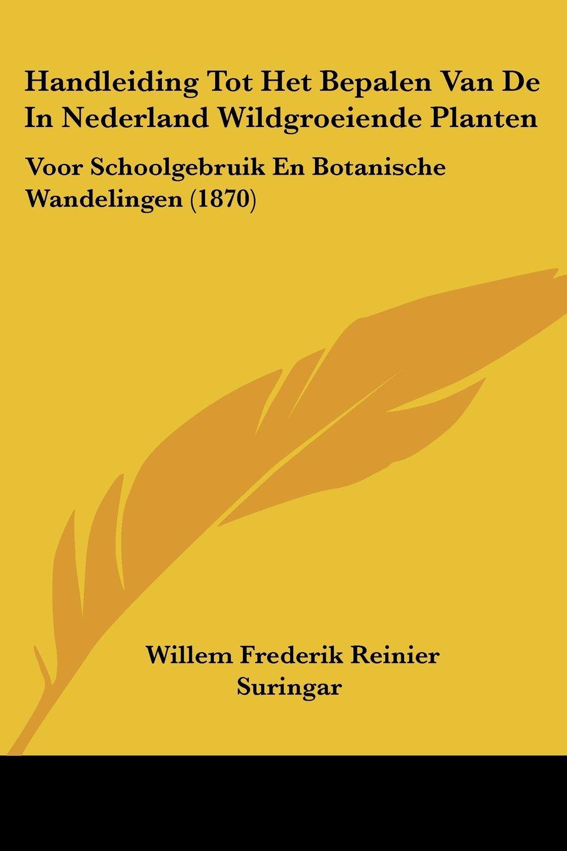 Handleiding Tot Het Bepalen Van De In Nederland Wildgroeiende Planten: Voor Schoolgebruik En Botanische Wandelingen (1870) (Chinese Edition) pdf