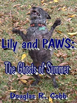Lily and PAWS: The Ghosts of Summer (The Case Files of Lily and PAWS Book 2) by [Cobb, Douglas]