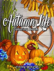Autumn Life Coloring Book: An Adult Coloring Book Featuring Beautiful Autumn Scenes, Charming Animals and Rela