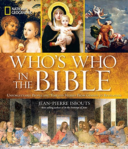 National Geographic Who's Who in the Bible: Unforgettable People and Timeless Stories from Genesis to Revelation [Jean-Pierre Isbouts] (Tapa Dura)