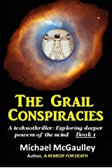 THE GRAIL CONSPIRACIES (Technothriller: Exploring deeper powers of the mind Book 1) Kindle Edition