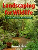 Landscaping for Wildlife in the Pacific Northwest, Russell Link, 0295978201