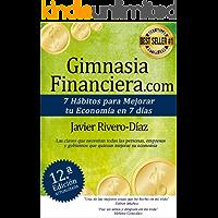 GimnasiaFinanciera.com: 7 hábitos para mejorar tu economía en 7 días (ed. 12ª) Gimnasia Financiera: Gana más dinero siguiendo estos simples pasos, demostrado. No apto para quienes ya lo saben todo.