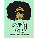Loving Me: A Self Care Journal for Black Women - Improve Mental Health, Emotional Health and Physical Health