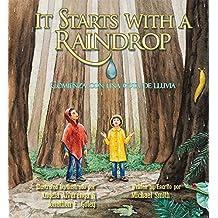 It Starts with a Raindrop/Comienza con una gota lluvia (English and Spanish Edition)