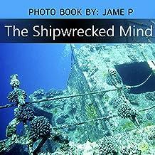 The Shipwrecked Mind: The Shipwrecked Mind Photo book: Photographs Pictures of Sunken Ships Ship Wrecks Old Ship Boat Crash