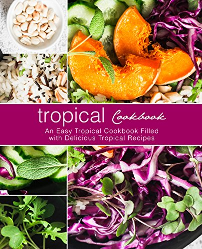 Tropical Cookbook: An Easy Tropical Cookbook Filled with Delicious Tropical Recipes by BookSumo Press