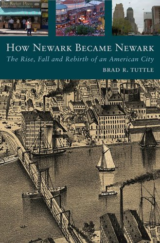 - How Newark Became Newark: The Rise, Fall, and Rebirth of an American City
