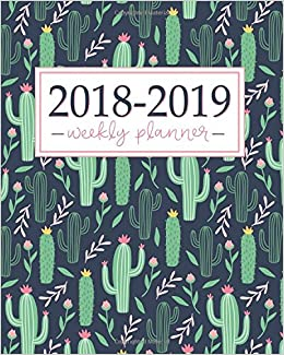 2018 2019 planner weekly and monthly student academic calendar schedule organizer inspirational quotes and fancy cactus cover july 2018 2019