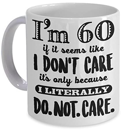 Amazon 60 And Literally Do Not Care Coffee Mug Funny 60th