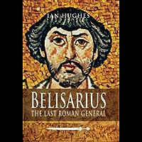 Belisarius: The Last Roman General (English Edition)