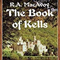 The Book of Kells Audiobook by R. A. MacAvoy Narrated by Alan Robertson