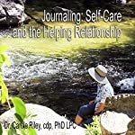 Journaling SelfCare and the Helping Relationship | Carole Riley