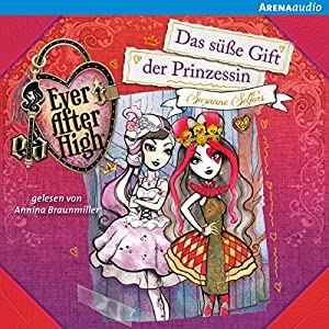 Das süße Gift der Prinzessin (Ever After High 4) Hörbuch