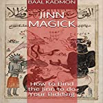 Jinn Magick: How to Bind the Jinn to Do Your Bidding | Baal Kadmon