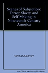 Scenes of Subjection: Terror, Slavry, and Self-Making in Nineteenth-Century America Paperback