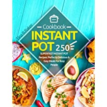 Instant Pot Cookbook: 250 Perfectly Delicious & Easy Meals For Busy People