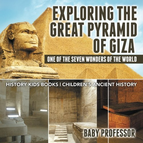 Exploring The Great Pyramid of Giza : One of the Seven Wonders of the World - History Kids Books  Children's Ancient History pdf