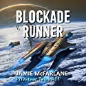 Blockade Runner: Privateer Tales, Book 11 Audiobook by Jamie McFarlane Narrated by Mikael Naramore