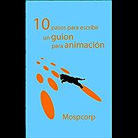 10 pasos para escribir un guion para animación (Aprender animación en el mundo libre nº 1)