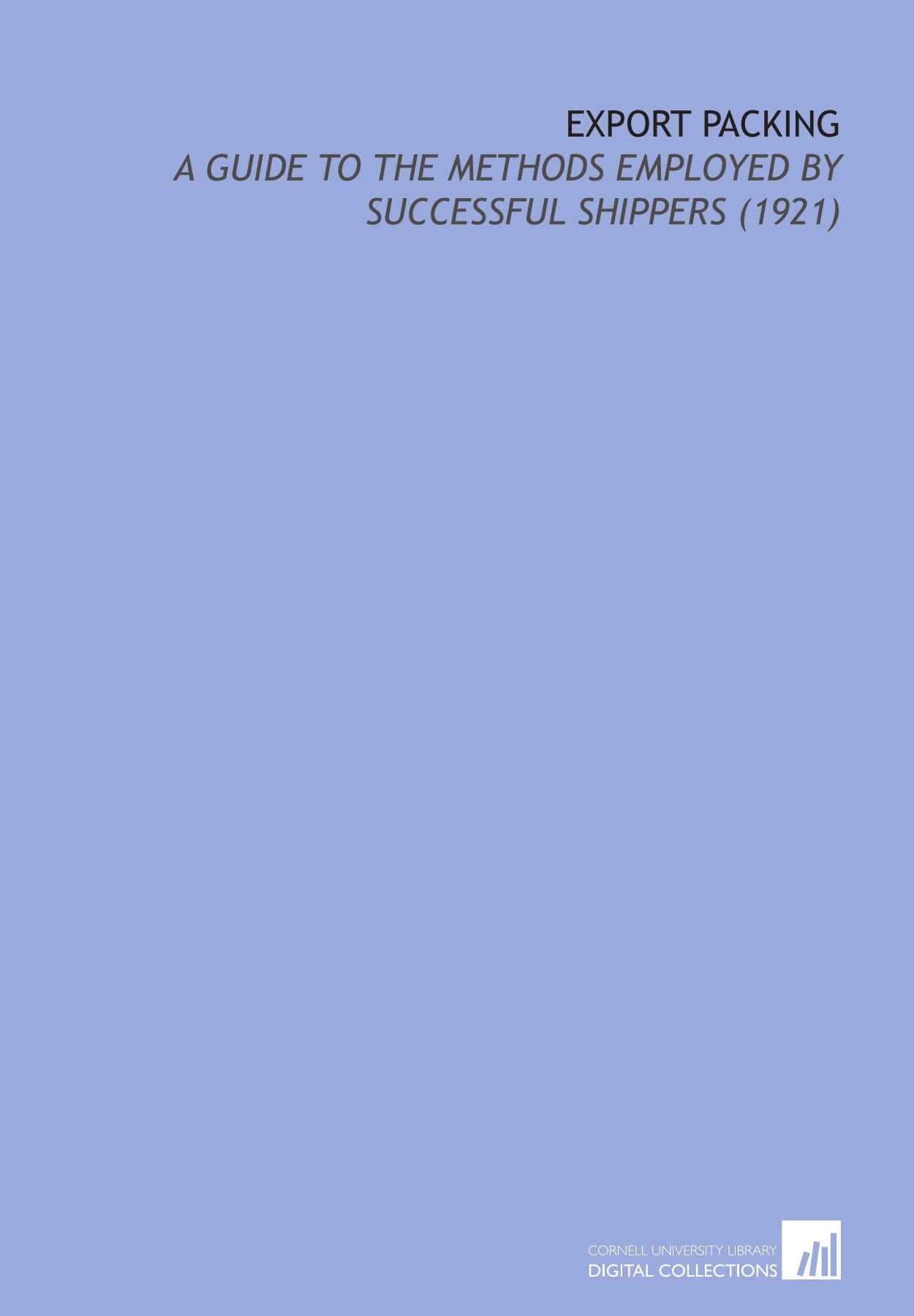 Export Packing: A Guide to the Methods Employed By Successful Shippers (1921) pdf