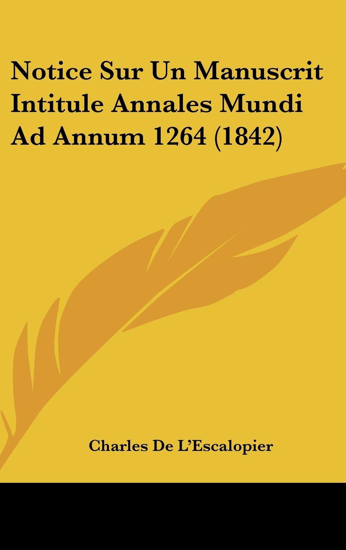 Read Online Notice Sur Un Manuscrit Intitule Annales Mundi Ad Annum 1264 (1842) (French Edition) pdf