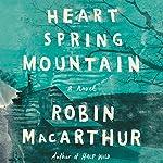 Heart Spring Mountain: A Novel   Robin MacArthur