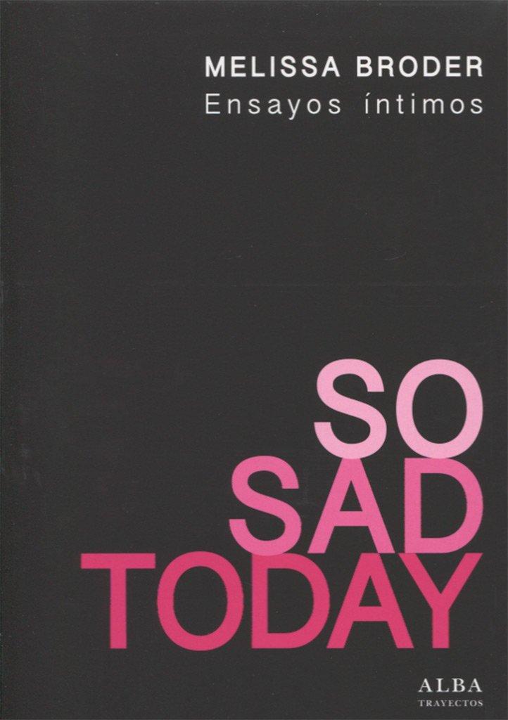 So Sad Today: Ensayos íntimos: Melissa Broder: 9788490652787 ...