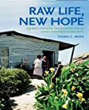 Raw Life, New Hope : Decency, Housing and Everyday Life in a Post-Apartheid Community, Ross, Fiona, 1919895272