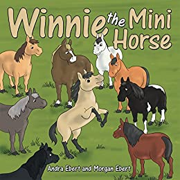 Winnie the Mini Horse by [Ebert, Andra, Ebert, Morgan]