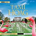 The Trouble with J. J. Audiobook by Tami Hoag Narrated by Deanna Hurst