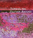 img - for Turning the Feather Around: My Life in Art (Midwest Reflections) book / textbook / text book