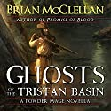 Ghosts of the Tristan Basin: A Powder Mage Novella Audiobook by Brian McClellan Narrated by Julie Hoverson
