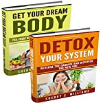Get the Body of Your Dreams: Get Your Dream Body, Detox Your System | Sherry S. Williams