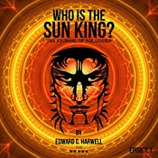 Who is the Sun King?: Sol Liddens Journal: Tales from the 21st Century | Edward C Harwell