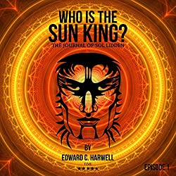 Who is the Sun King?: Sol Liddens Journal