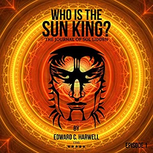 Who is the Sun King?: Sol Liddens Journal Audiobook