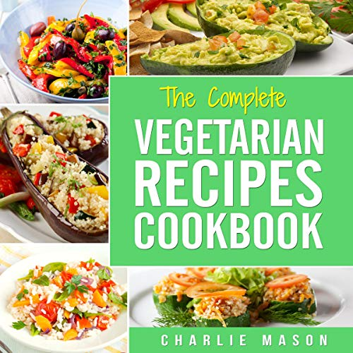 The Complete Vegetarian Recipes Cookbook by Charlie Mason
