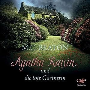 Agatha Raisin und die tote Gärtnerin (Agatha Raisin 3) Hörbuch