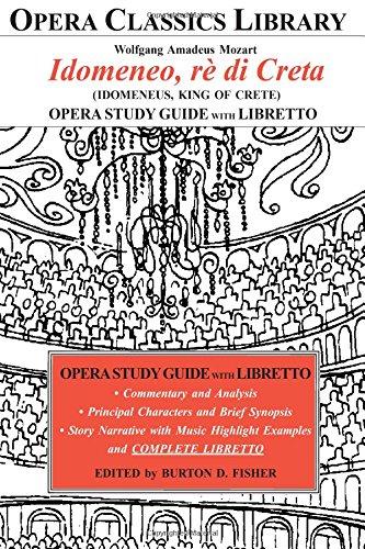 Mozart Idomeneo, re di Creta Opera Study Guide with Libretto: Idomeneus, King of Crete (Opera Classics Library)