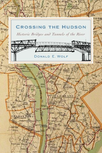 Crossing the Hudson: Historic Bridges and Tunnels of the River (Rivergate Books - Stores Crossings Pa The