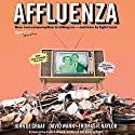Affluenza: How Over-Consumption Is Killing Us - And How We Can Fight Back Audiobook by John de Graaf, David Wann, Thomas H. Naylor Narrated by Joe Barrett